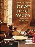 Brot und Wein: Gesund essen mit der Bibel - Walter J Langbein