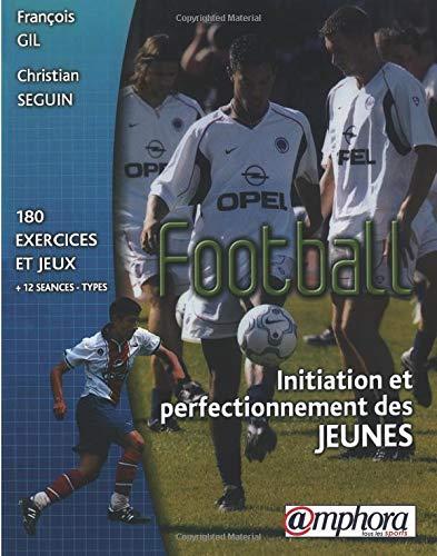 Football : Initiation et perfectionnement des jeunes par François Gil
