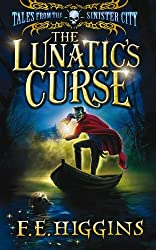 The Lunatic's Curse (Tales from the Sinister City): Written by F. E. Higgins, 2010 Edition, (1st Edition) Publisher: Macmillan Children's Books [Hardcover]