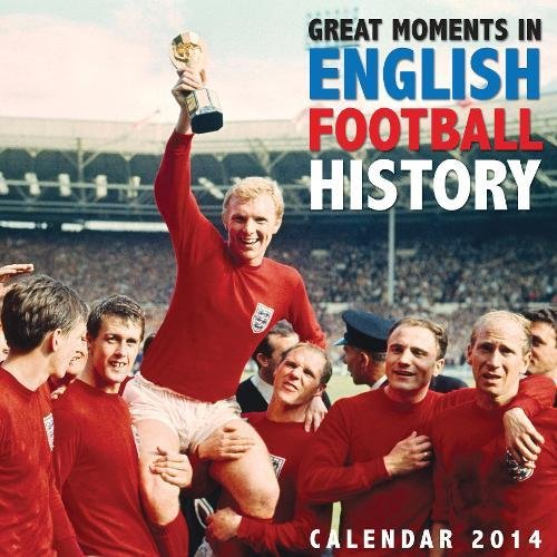 Great Moments in English Football History photography wall calendar 2014