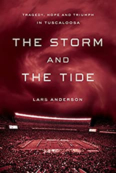 The Storm and the Tide: Tragedy, Hope, and Triumph in Tuscaloosa par [Anderson, Lars]