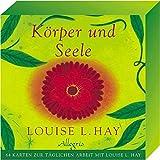 Körper und Seele: 64 Karten zur täglichen Arbeit mit Louise L. Hay - Louise Hay
