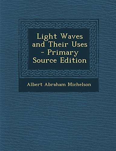 Light Waves and Their Uses - Primary Source Edition