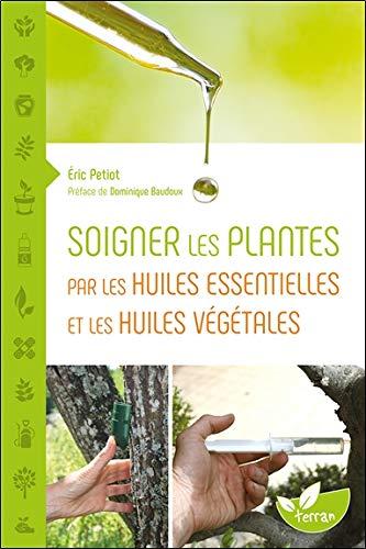 Soigner les plantes par les huiles essentielles et les huiles végétales par  Éric Petiot