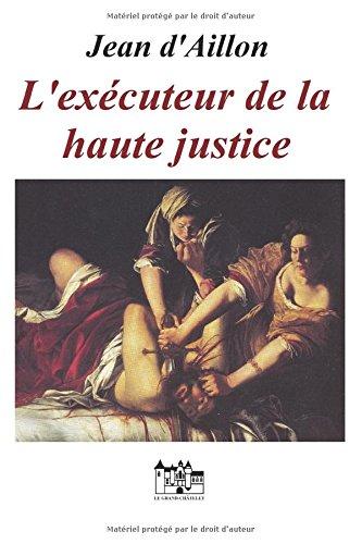 L'exécuteur de la haute justice: Les enquêtes de Louis Fronsac par Jean d'Aillon