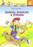 Ossicino, Sventola e Frittella