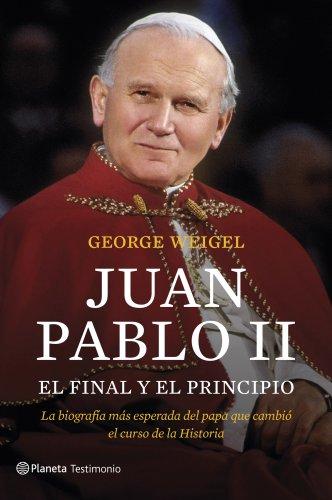 Juan Pablo II. El final y el principio: La biografía más esperada del papa que cambió el curso de la Historia (Testimonio (planeta))