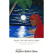 Paint The Sky With Stars: Selected Poetry in Remembrance of the Boxing Day Tsunami 2004