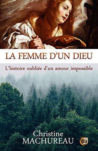 La femme d'un Dieu: L'histoire oubliée d'un amour impossible (Romans historiques)