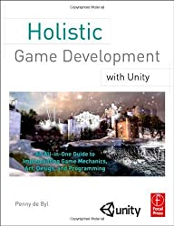 Holistic Game Development with Unity: An All-in-One Guide to Implementing Game Mechanics, Art, Design and Programming 1st (first) Edition by de Byl, Penny published by Focal Press (2011)