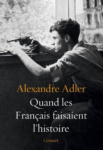 Quand les Français faisaient l'histoire: Essai
