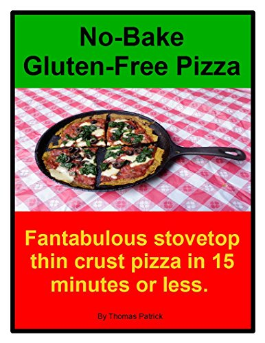 No-Bake Gluten-Free Pizza: Fantabulous stovetop thin crust pizzas in 15 minutes or less. (English Edition) -