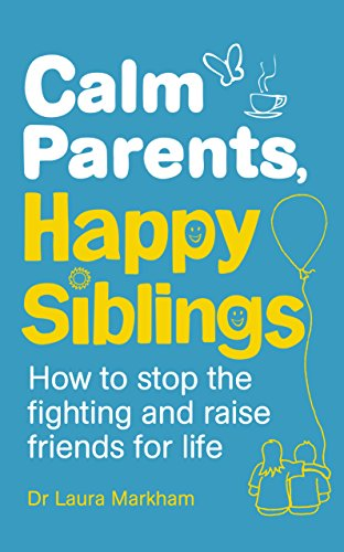 Calm Parents, Happy Siblings: How to stop the fighting and raise friends for life por Dr. Laura Markham