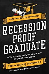 Recession Proof Graduate: How to Land the Job You Want by Doing Free Work (English Edition)
