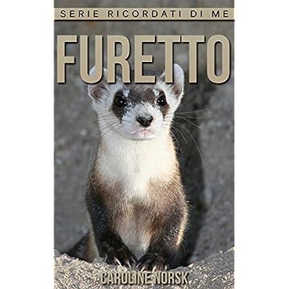 Furetto: Libro Sui Furetto Per Bambini Con Foto Stupende & Storie Divertenti (Serie Ricordati Di Me)