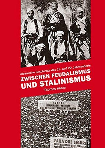 Zwischen Feudalismus und Stalinismus: Albanische Geschichte des 19. und 20. Jahrhunderts