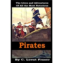 The Lives and Adventures of all the Most Notorious Pirates And Their Crews [Illustrated] (English Edition)