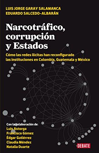 Narcotráfico, corrupción y Estados por Luis Jorge Garay