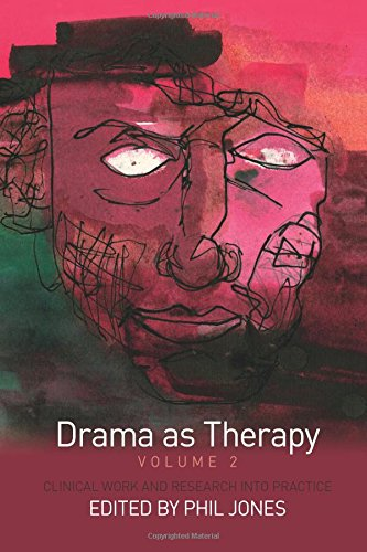 Drama as Therapy Volume 2: Clinical Work and Research into Practice