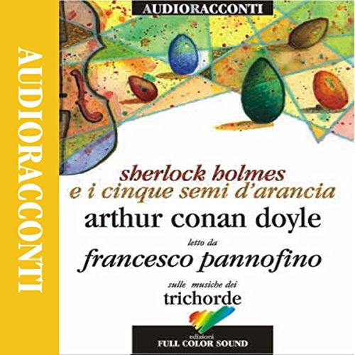 Sherlock Holmes e i cinque semi d'arancia  Audiolibri