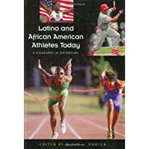 Latino and African American Athletes Today: A Biographical Dictionary
