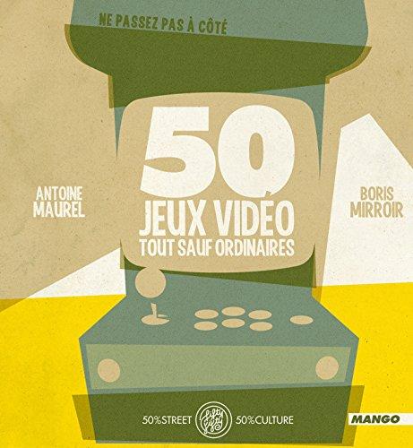 50 Jeux vidéo tout sauf ordinaires (FIFTY FIFTY) par Antoine Maurel