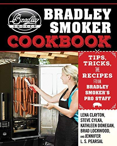 The Bradley Smoker Cookbook: Tips, Tricks, and Recipes from Bradley Smoker?s Pro Staff by Clayton, Lena (2015) Gebundene Ausgabe