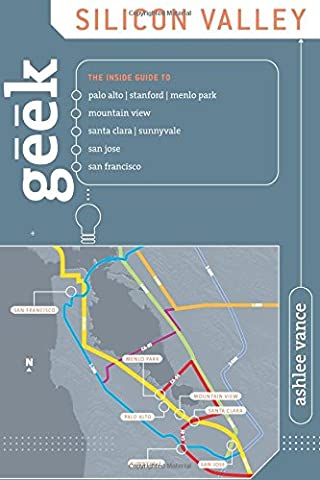 Geek Silicon Valley: The Inside Guide To Palo Alto, Stanford,