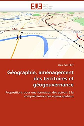 Géographie, aménagement des territoires et géogouvernance par Jean-Yves PIOT
