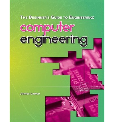 [(The Beginner's Guide to Engineering: Computer Engineering)] [Author: James Lance] published on (October, 2013)