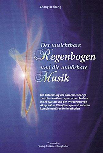 Der unsichtbare Regenbogen und die unhörbare Musik: Die Entdeckung der Zusammenhänge zwischen elektromagnetischen Wellen in Lebewesen und dem und anderen komplementären Heilmethoden.
