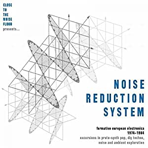 Noise Reduction System: Formative European Electronica (1974-1984)
