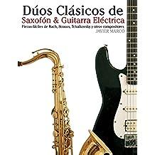 Dúos Clásicos de Saxofón & Guitarra Eléctrica: Piezas fáciles de Bach, Strauss, Tchaikovsky y otros compositores (en Partitura y Tablatura) - 9781477647066