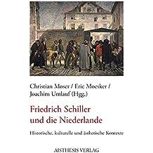 Friedrich Schiller und die Niederlande: Historische, kulturelle und ästhetische Kontexte