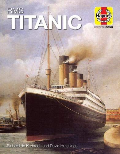 RMS Titanic: 1909-12 (Olympic Class) (Haynes Icons) -