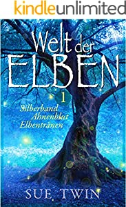 Welt der Elben - Band 1 (Silberband, Ahnenblut, Elbentränen) (Welt der Elben - Sammelband)