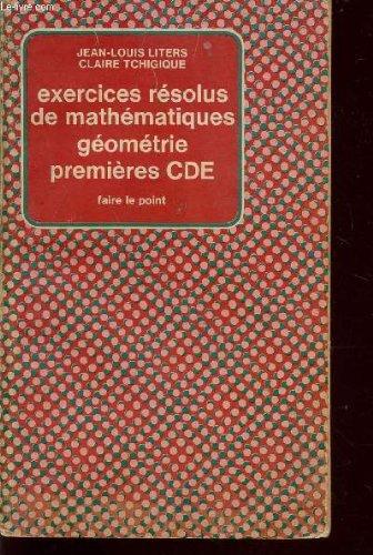 EXERCICES RESOLUS DE MATHEMATIQUES - GEOMETRIE / PREMIERES CDE / COLLECTION FAIRE LE POINT.