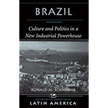 Brazil: Culture And Politics In A New Industrial Powerhouse (NATIONS OF THE MODERN WORLD: LATIN AMERICA)