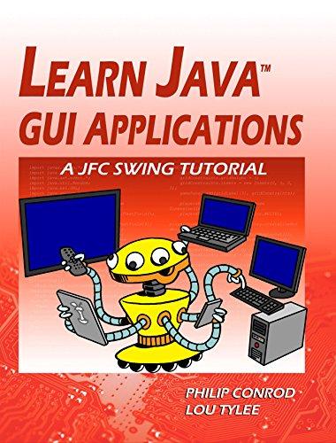 Learn Java GUI Applications: A JFC Swing Tutorial (English Edition)