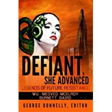 Defiant, She Advanced: Legends of Future Resistance by Donnelly, George, Wu, William F, McElroy, Wendy, Medved, J.P (2014) Paperback