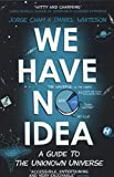 #2: We Have No Idea: A Guide to the Unknown Universe