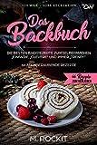 Das Backbuch.Die besten Backrezepte zum Selbermachen 'Einfach', 'Clevere' und immer 'Trendy'.: ICH WILL - Süße Leckereien (66 Rezepte zum Verlieben 37)
