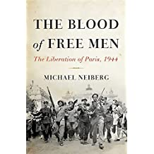 The Blood of Free Men: The Liberation of Paris, 1944