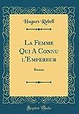 Telecharger Livres La Femme Qui a Connu L Empereur Roman Classic Reprint (PDF,EPUB,MOBI) gratuits en Francaise