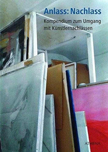 Anlass: Nachlass: Kompendium zum Umgang mit Künstlernachlässen