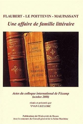 Flaubert, Le Poitevin, Maupassant : une ...