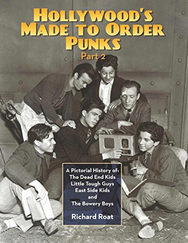Hollywood's Made-to-Order Punks Part 2: A Pictorial History of the Dead End Kids, Little Tough Guys, East Side Kids and the Bowery Boys