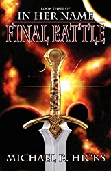 In Her Name: Final Battle by Michael R. Hicks (2012-03-20)