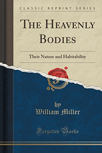 The Heavenly Bodies: Their Nature and Habitability (Classic Reprint)