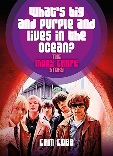 What's big and purple and lives in the Ocean?:: The Moby Grape Story. Englische Originalausgabe.